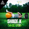 Shade K - Check Body [Out now]