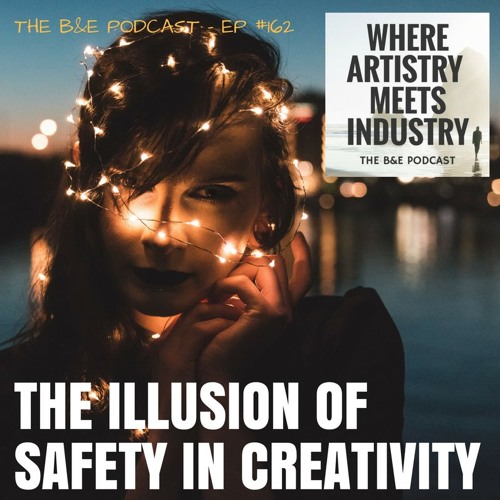 B&EP #162 - The Illusion of Safety in Creativity