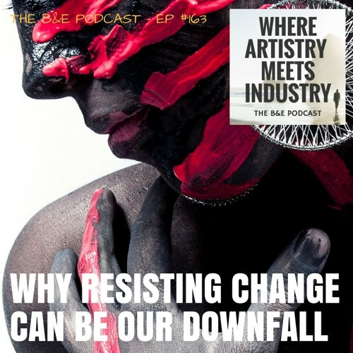 B&EP #163 - Why Resisting Change Can Be Our Downfall