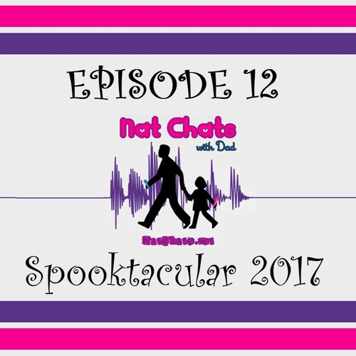 Nat Chats with Dad, Episode 12 - Spooktacular 2017