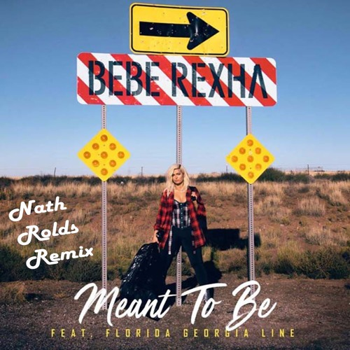 Bebe Rexha - Meant To Be (feat. Florida Georgia Line) (Nath Rolds Remix)