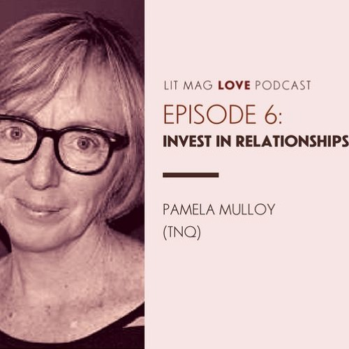 Lit Mag Love Episode 6: Invest In Relationships (Pamela Mulloy)