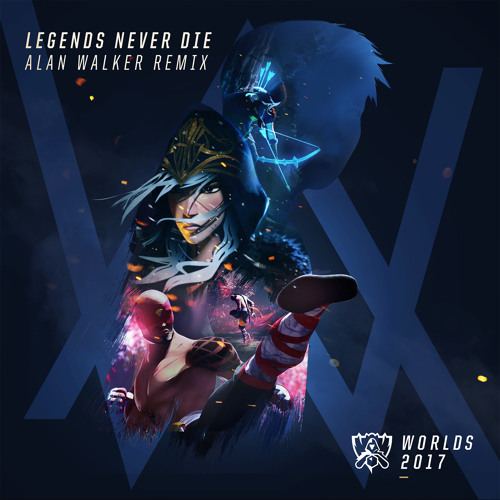 Legends Never Die Alan Walker Remix Worlds 2017 League Of Legends By League Of Legends On Soundcloud Hear The World S Sounds