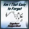 AM I THAT EASY TO FORGET (Engelbert Humperdinck) cover version