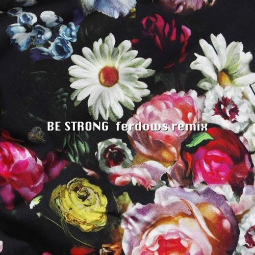 Be Strong (Ferdows Remix)