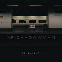 Mr. Shadowman feat. Faerie