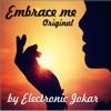 Embrace me (original 2017) !!!NEW!!!  by Electronic Jokar