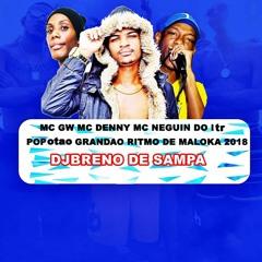 MC GW MC DENNY MC NEGUINHO DO ITR POPATAO GRANDAO RITMO DE MALOKA 2018 DJBRENO DE SAMPA