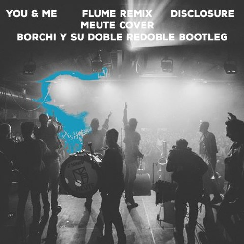(Borchi y Su Doble Redoble Bootleg)- You And Me (Flume Remix) Cover by Meute