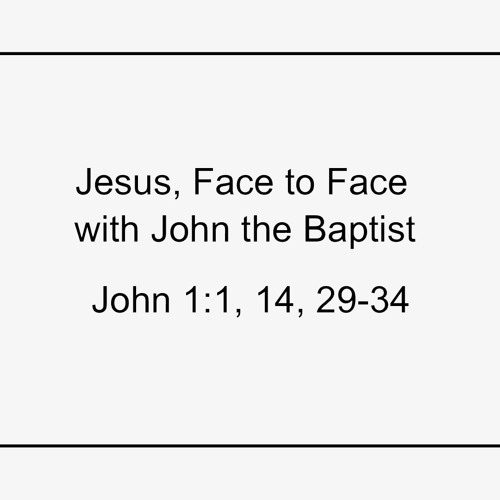 Jesus, Face to Face with John the Baptist
