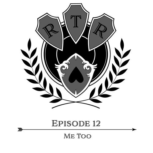 Round Table Rebellion, E12 : Me Too