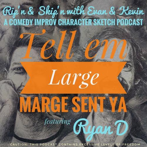 Ep 77 -  Tell Em Large Marge Sent Ya Feat Ryan D