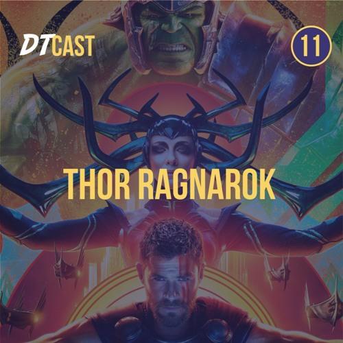 DTCAST 11 - Thor: Ragnarok