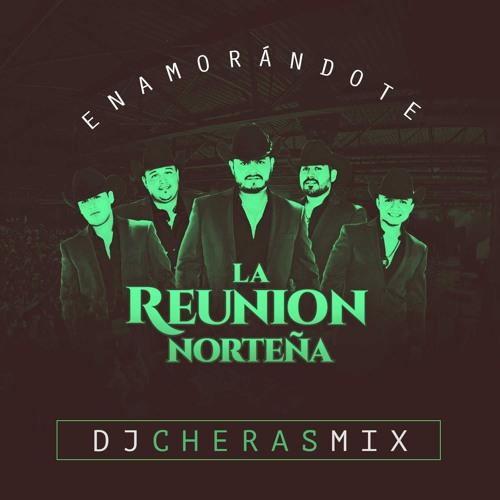 La Reunion Norteña - Enamorandote (Dj Cherasmix)