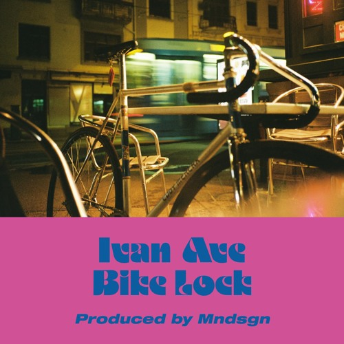 Ivan Ave - Bike Lock (produced by MNDSGN)