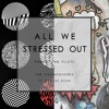 The Chainsmokers ft. Twenty One Pilots - All we stressed out (HILO MASHUP)