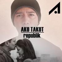 Aku Takut (Republik) [H3rV] - DJ Aroel • NRC DJ™