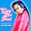 Download Give Me That  Ft Taylor Girlz Mp3