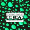 Thomas Gold feat. Bright Lights - Believe (Dub Performance Remix)