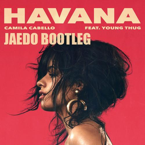 Camila Cabello - Havana Feat. Young Thug (Jaedo Bootleg)