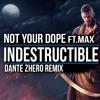 Not Your Dope - Indestructible (Dante Zhero Remix)