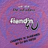 Fiendin 4 U (Chopped 'N' Screwed by DJ Big Redd of Swishahouse)