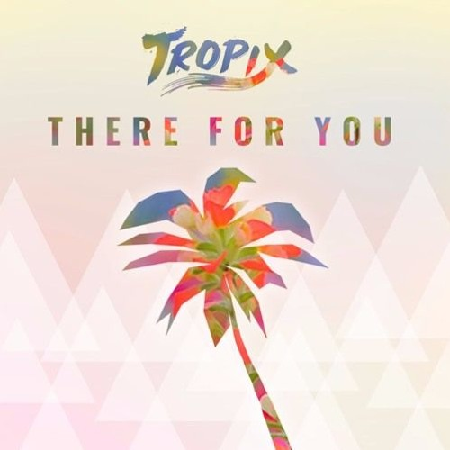 TELYKast - There For You (Tropix Remix)