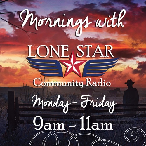 Mornings with Lone Star - Every Weekday at 9am-11am.