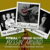 Pitbull And Enrique Iglesias Messin Around Moombahbaas And The Underdogs Bootleg Free Download Mp3