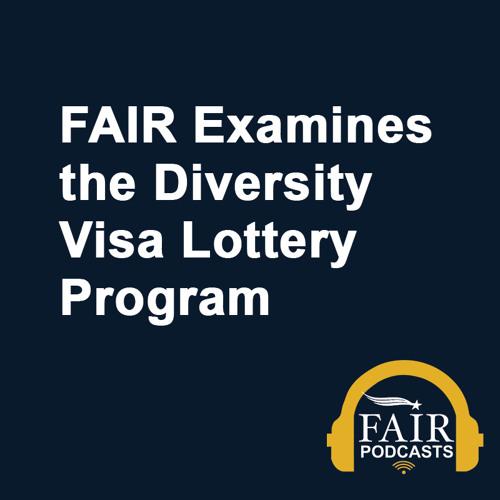 FAIR Examines the Diversity Visa Lottery Program