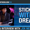 Jon Mero   Sticking With A Dream!