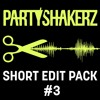 PARTYSHAKERZ SHORT EDIT PACK #3 W/ 15 TRACKS (FREE DOWNLOAD)