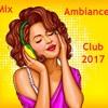 Mix Ambiance Club 2017 - By  DJ Phemix 🔥🔥🔥🔥🔥🔥
