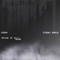 IVORY - Break It Down (Tisoki Remix)