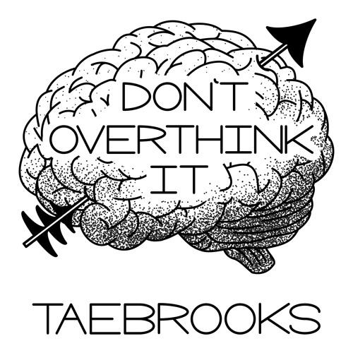 Don't Overthink It - Tae Brooks (Prod. Tadjh Brooks)