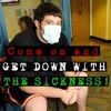 Get Down With The Sickness!
