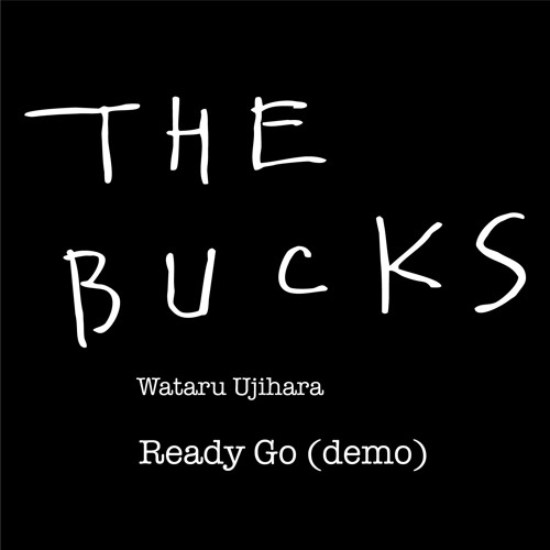 "氏原ワタル & THE BUCKS "" Ready Go (demo)"""