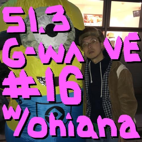 G-WAVE #16 w/ Ohiana