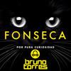 Fonseca - Por Pura Curiosidad (Bruno Torres Remix)