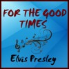 FOR THE GOOD TIMES (Elvis Presley) cover version