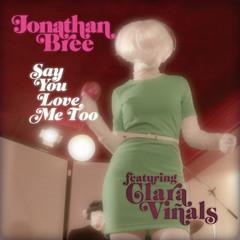 Say You Love Me Too (feat. Clara Viñals)