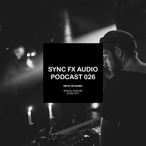 Sync Fx Audio Podcast - 026: Nikita Vietnamec