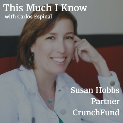 CrunchFund partner Susan Hobbs on making major career changes and storytelling for founders