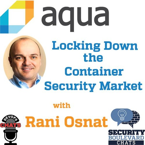 Aqua Security Locking Down the Container Security Market w/ Rani Osnat
