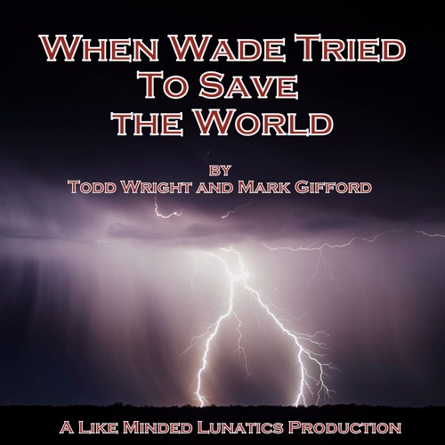 When Wade Tried To Save The World (Sample)- Explicit Language - 2014