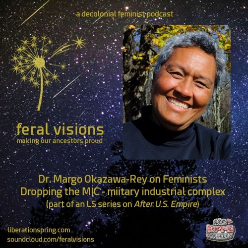 Dr. Margo Okazawa-Rey. Feminists Drop the MIC- military industrial complex (FV ep. 3)