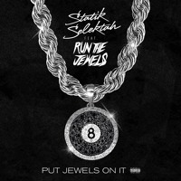 Statik Selektah - Put Jewels On It (Ft. Run The Jewels)
