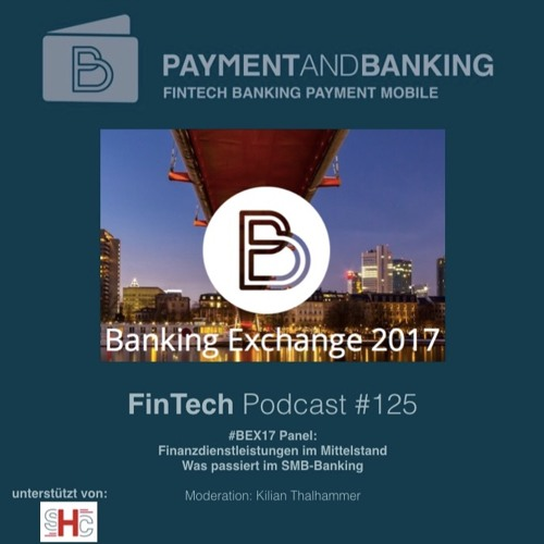 FinTech Podcast #125 - #BEX17 Panel SMB Banking
