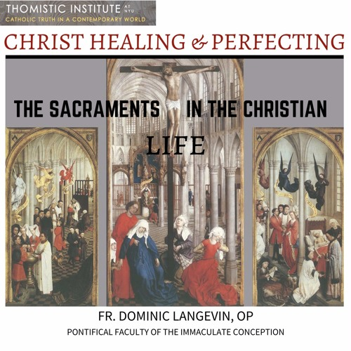 """Fr. Dominic Langevin, OP - """"The Sacraments in the Christian Life"""" Part 1 (Oct '17)"""
