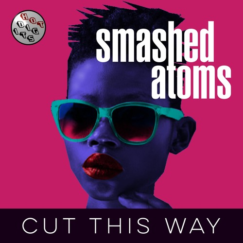HOTDIGIT037 Smashed Atoms - Cut This Way (Dave Gerrard Re - Cut) (Preview)